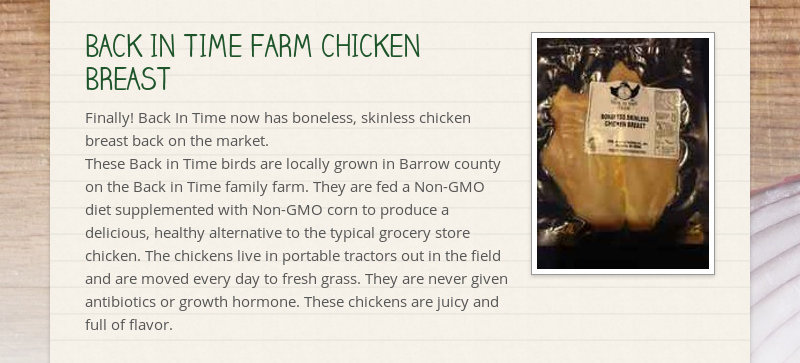 BACK IN TIME FARM CHICKEN BREAST Finally! Back In Time now has boneless, skinless chicken breast...