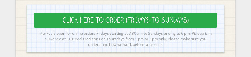 Click Here to Order (Fridays to Sundays) Market is open for online orders Fridays starting at 7:30...