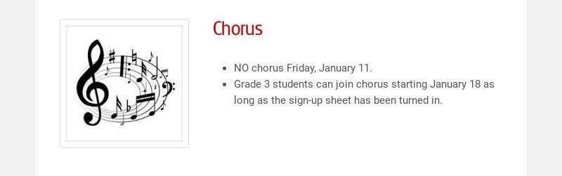 Chorus NO chorus Friday, January 11. Grade 3 students can join chorus starting January 18 as long...