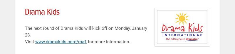 Drama Kids The next round of Drama Kids will kick off on Monday, January 28. Visit...