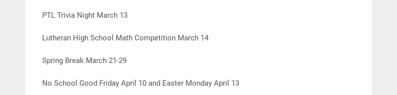 PTL Trivia Night March 13 Lutheran High School Math Competition March 14 Spring Break March...