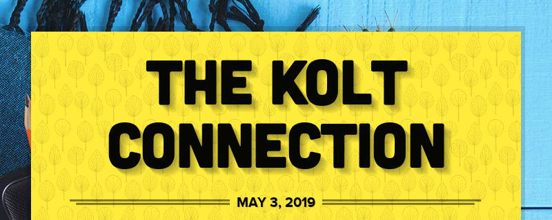 THE KOLT CONNECTION MAY 3, 2019