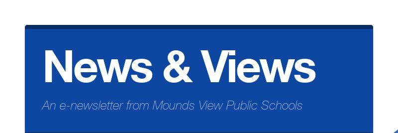 News & Views An e-newsletter from Mounds View Public Schools