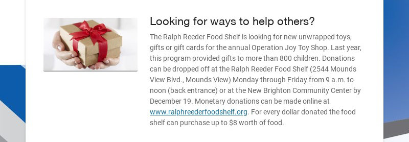 Looking for ways to help others? The Ralph Reeder Food Shelf is looking for new unwrapped toys,...