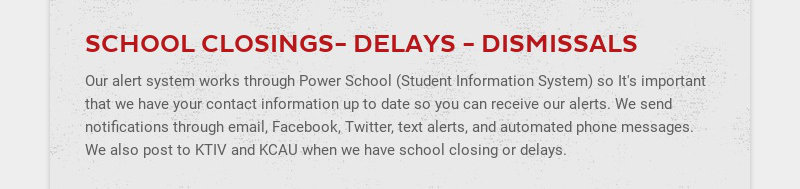 SCHOOL CLOSINGS- DELAYS - DISMISSALS Our alert system works through Power School (Student...