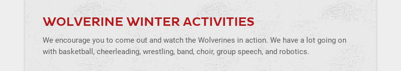 WOLVERINE WINTER ACTIVITIES We encourage you to come out and watch the Wolverines in action. We...