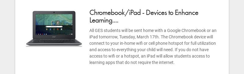 Chromebook/iPad - Devices to Enhance Learning.... All GES students will be sent home with a...