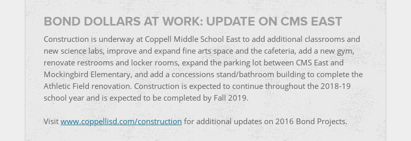 BOND DOLLARS AT WORK: UPDATE ON CMS EAST Construction is underway at Coppell Middle School East...