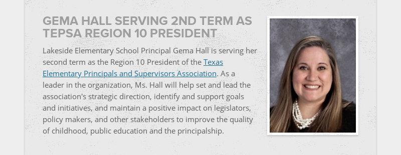 GEMA HALL SERVING 2ND TERM AS TEPSA REGION 10 PRESIDENT Lakeside Elementary School Principal Gema...