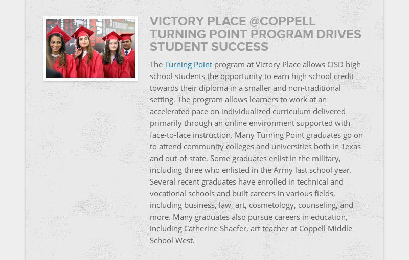 VICTORY PLACE @COPPELL TURNING POINT PROGRAM DRIVES STUDENT SUCCESS The Turning Point program at...
