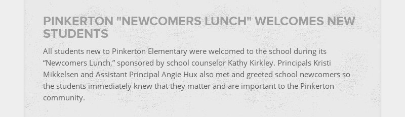 """PINKERTON """"NEWCOMERS LUNCH"""" WELCOMES NEW STUDENTS All students new to Pinkerton Elementary were..."""