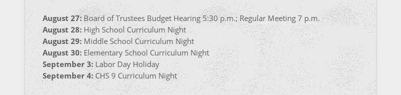 August 27: Board of Trustees Budget Hearing 5:30 p.m.; Regular Meeting 7 p.m. August 28: High...