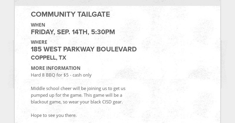 COMMUNITY TAILGATE WHEN FRIDAY, SEP. 14TH, 5:30PM WHERE 185 WEST PARKWAY BOULEVARD COPPELL, TX...