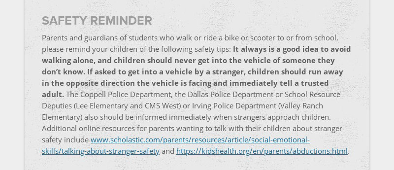 SAFETY REMINDER Parents and guardians of students who walk or ride a bike or scooter to or from...