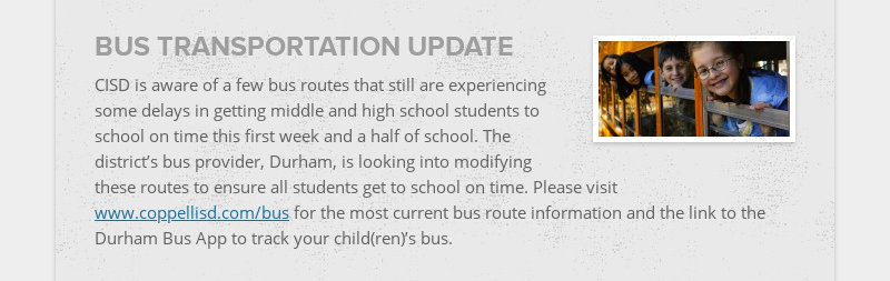 BUS TRANSPORTATION UPDATE CISD is aware of a few bus routes that still are experiencing some...