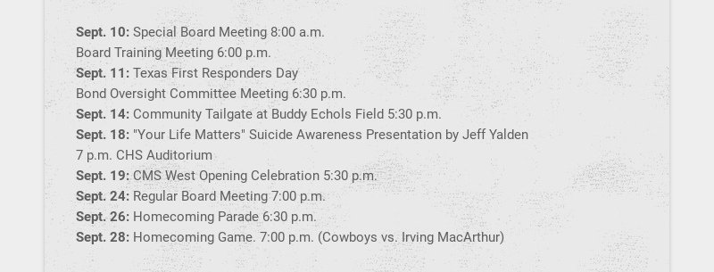 Sept. 10: Special Board Meeting 8:00 a.m. Board Training Meeting 6:00 p.m. Sept. 11: Texas First...