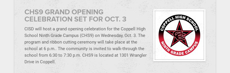 CHS9 GRAND OPENING CELEBRATION SET FOR OCT. 3 CISD will host a grand opening celebration for the...