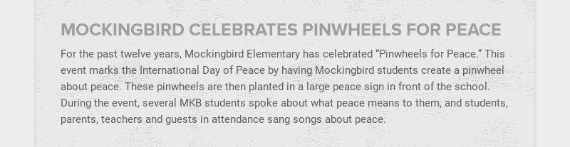 MOCKINGBIRD CELEBRATES PINWHEELS FOR PEACE For the past twelve years, Mockingbird Elementary has...