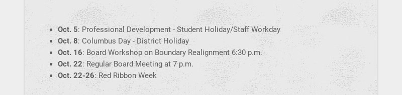 Oct. 5: Professional Development - Student Holiday/Staff Workday Oct. 8: Columbus Day - District...