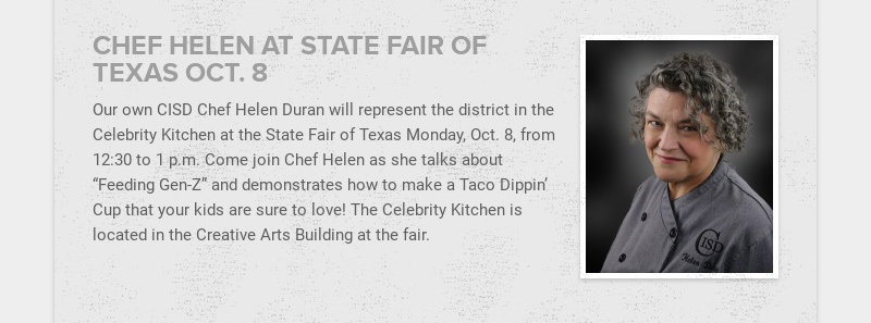 CHEF HELEN AT STATE FAIR OF TEXAS OCT. 8 Our own CISD Chef Helen Duran will represent the...