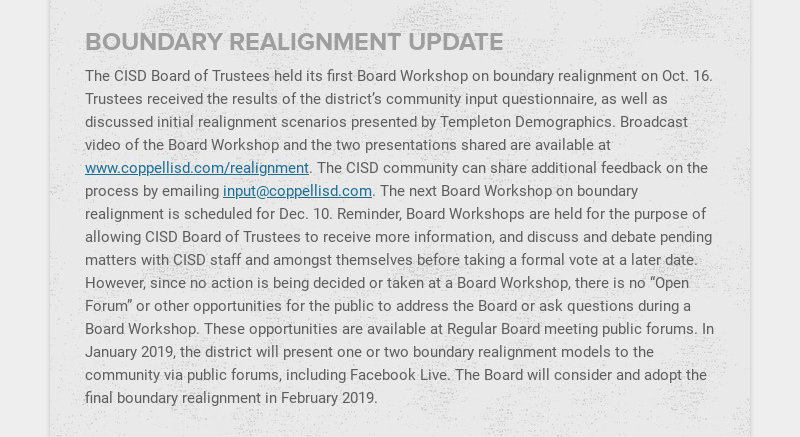 BOUNDARY REALIGNMENT UPDATE The CISD Board of Trustees held its first Board Workshop on boundary...