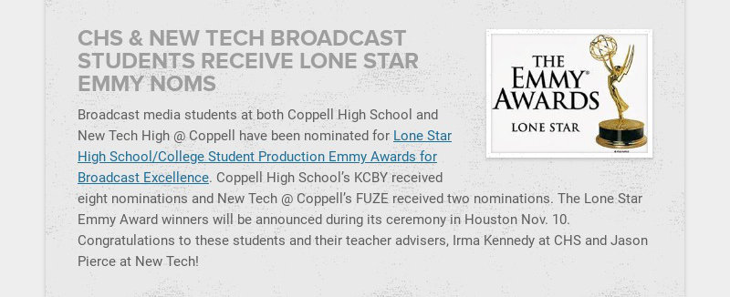 CHS & NEW TECH BROADCAST STUDENTS RECEIVE LONE STAR EMMY NOMS Broadcast media students at both...