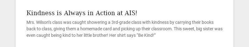 Kindness is Always in Action at AIS! Mrs. Wilson's class was caught showering a 3rd-grade class...