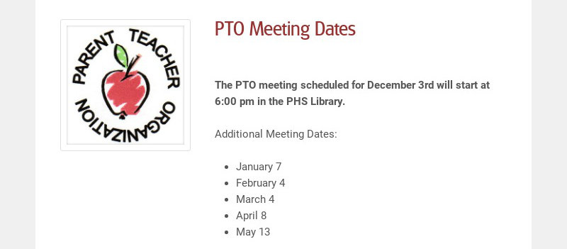 PTO Meeting Dates The PTO meeting scheduled for December 3rd will start at 6:00 pm in the PHS...