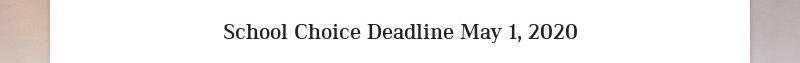 School Choice Deadline May 1, 2020