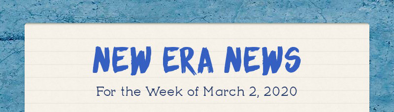 New Era News For the Week of March 2, 2020