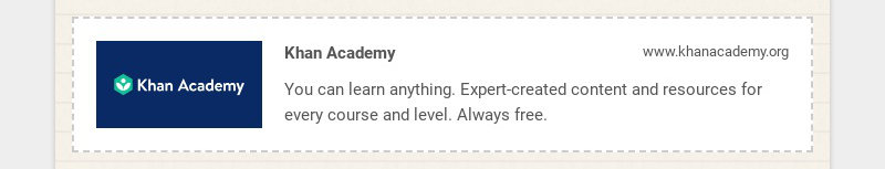 Khan Academy www.khanacademy.org You can learn anything. Expert-created content and resources for...