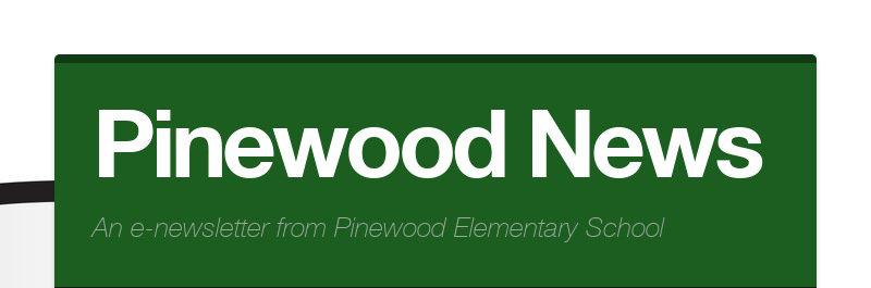 Pinewood News An e-newsletter from Pinewood Elementary School