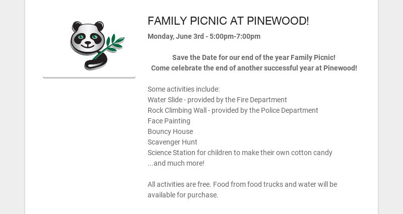 FAMILY PICNIC AT PINEWOOD! Monday, June 3rd - 5:00pm-7:00pm Save the Date for our end of the year...