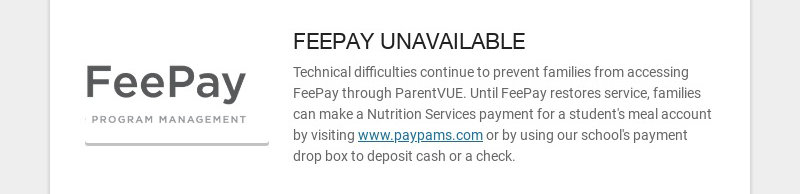 FEEPAY UNAVAILABLE Technical difficulties continue to prevent families from accessing FeePay...