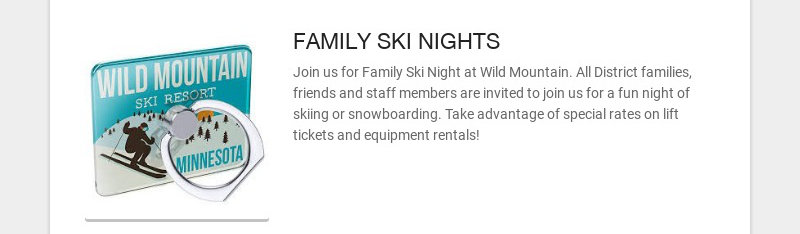 FAMILY SKI NIGHTS Join us for Family Ski Night at Wild Mountain. All District families, friends...