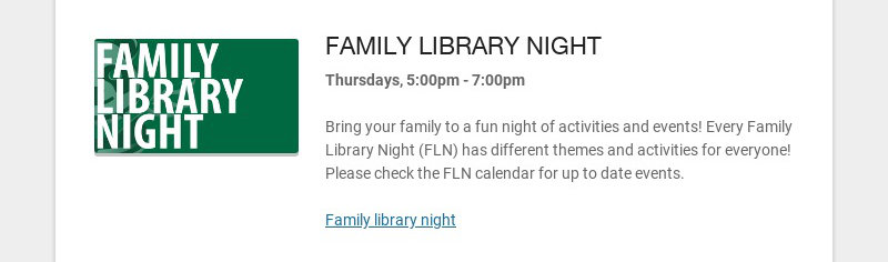 FAMILY LIBRARY NIGHT Thursdays, 5:00pm - 7:00pm Bring your family to a fun night of activities...