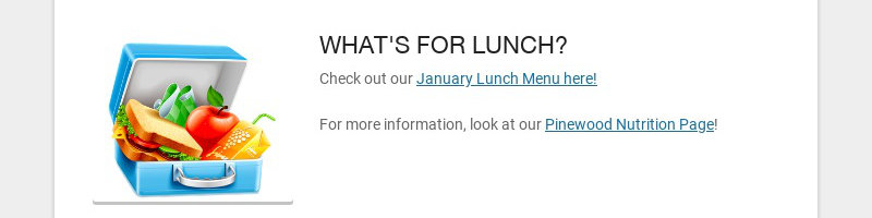 WHAT'S FOR LUNCH? Check out our January Lunch Menu here! For more information, look at our...