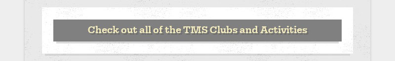 Check out all of the TMS Clubs and Activities