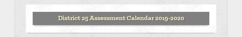 District 25 Assessment Calendar 2019-2020