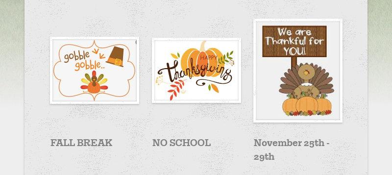 FALL BREAK NO SCHOOL November 25th - 29th