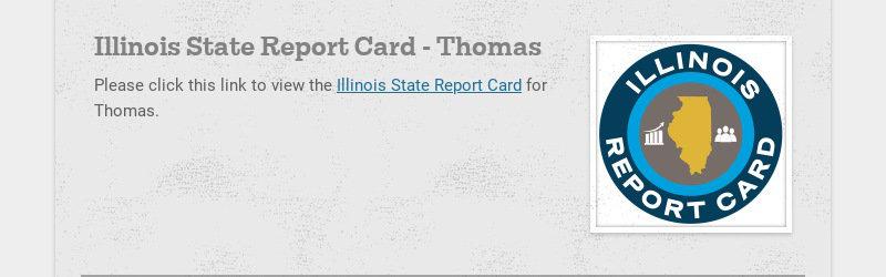 Illinois State Report Card - Thomas Please click this link to view the Illinois State Report Card...