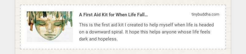 A First Aid Kit for When Life Falls Apart - Tiny Buddha tinybuddha.com This is the first aid kit...