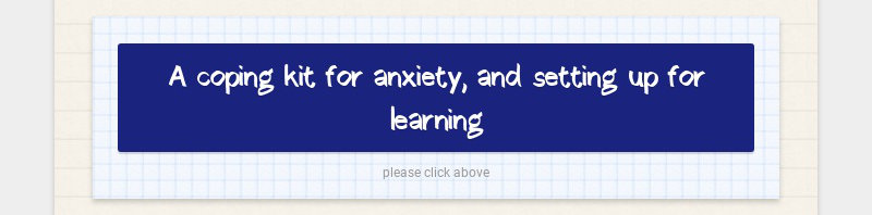 A coping kit for anxiety, and setting up for learning please click above