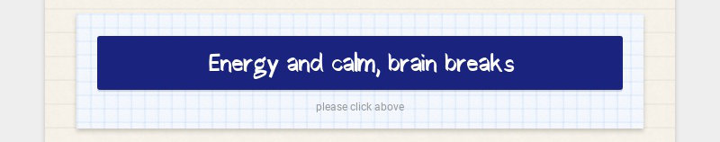 Energy and calm, brain breaks please click above