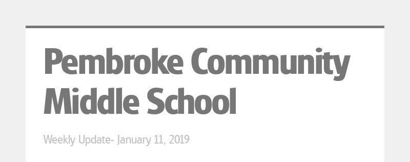 Pembroke Community Middle School Weekly Update- January 11, 2019