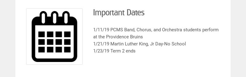 Important Dates 1/11/19 PCMS Band, Chorus, and Orchestra students perform at the Providence...