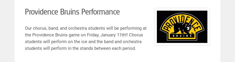Providence Bruins Performance Our chorus, band, and orchestra students will be performing at the...