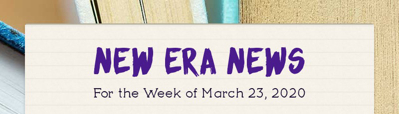 New Era News For the Week of March 23, 2020
