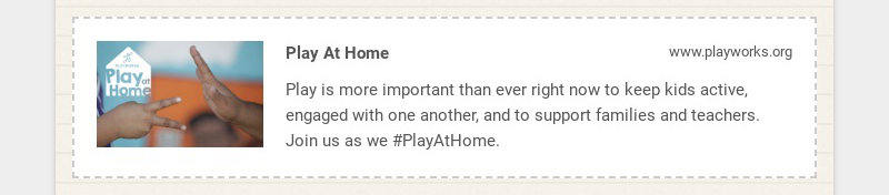 Play At Home www.playworks.org Play is more important than ever right now to keep kids active,...