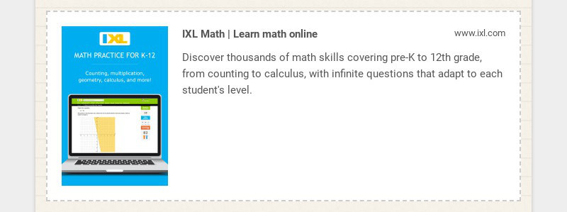 IXL Math | Learn math online www.ixl.com Discover thousands of math skills covering pre-K to 12th...